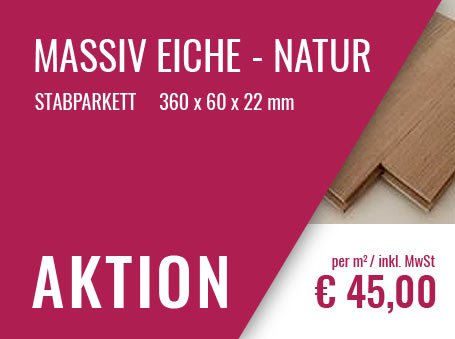 Aktion: Massiv Eiche Stabparkett € 45,00